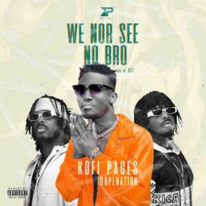 Kofi Pages We Nor See No Bro Ft DopeNation